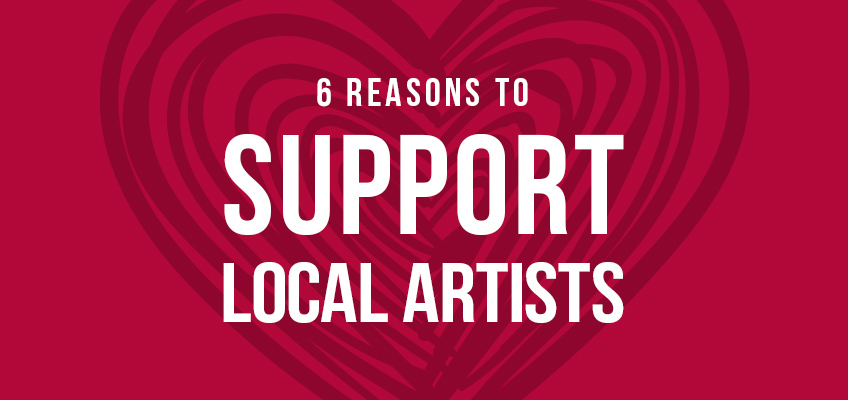 6 Reasons to Support Local Artists
